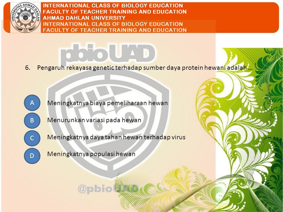6. Pengaruh rekayasa genetic terhadap sumber daya protein hewani adalah …