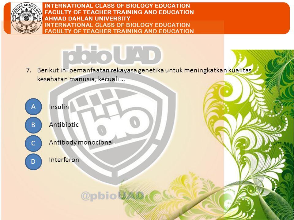 7. Berikut ini pemanfaatan rekayasa genetika untuk meningkatkan kualitas kesehatan manusia, kecuali …