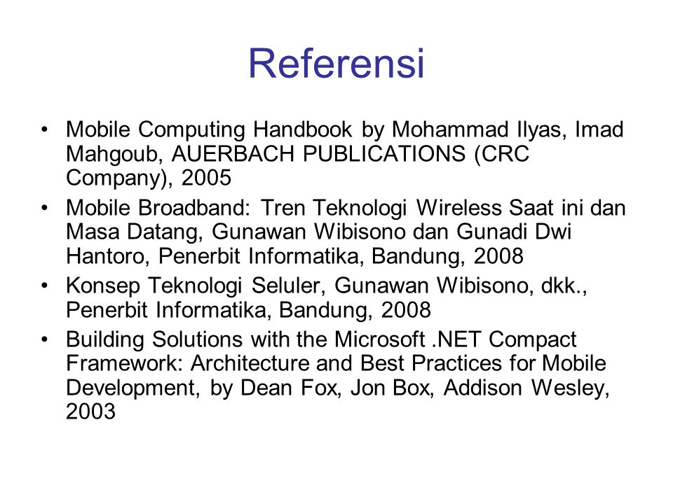 Referensi Mobile Computing Handbook by Mohammad Ilyas, Imad Mahgoub, AUERBACH PUBLICATIONS (CRC Company),