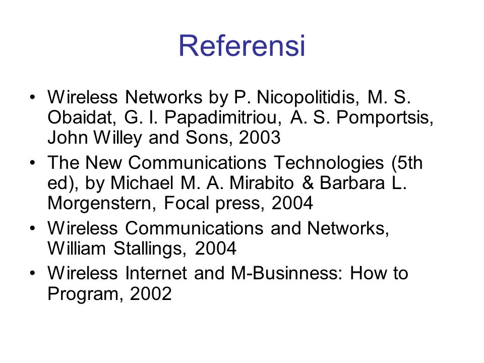 Referensi Wireless Networks by P. Nicopolitidis, M. S. Obaidat, G. I. Papadimitriou, A. S. Pomportsis, John Willey and Sons, 2003.