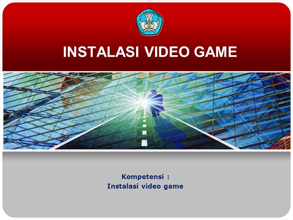 Kompetensi : Instalasi video game