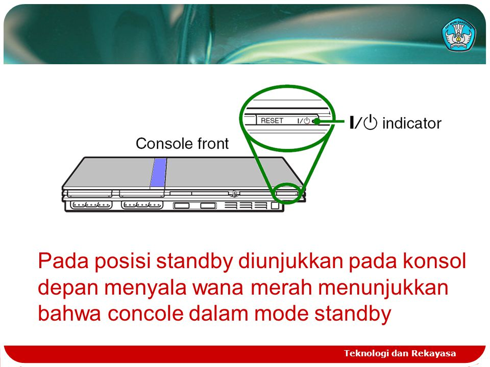 Pada posisi standby diunjukkan pada konsol depan menyala wana merah menunjukkan bahwa concole dalam mode standby