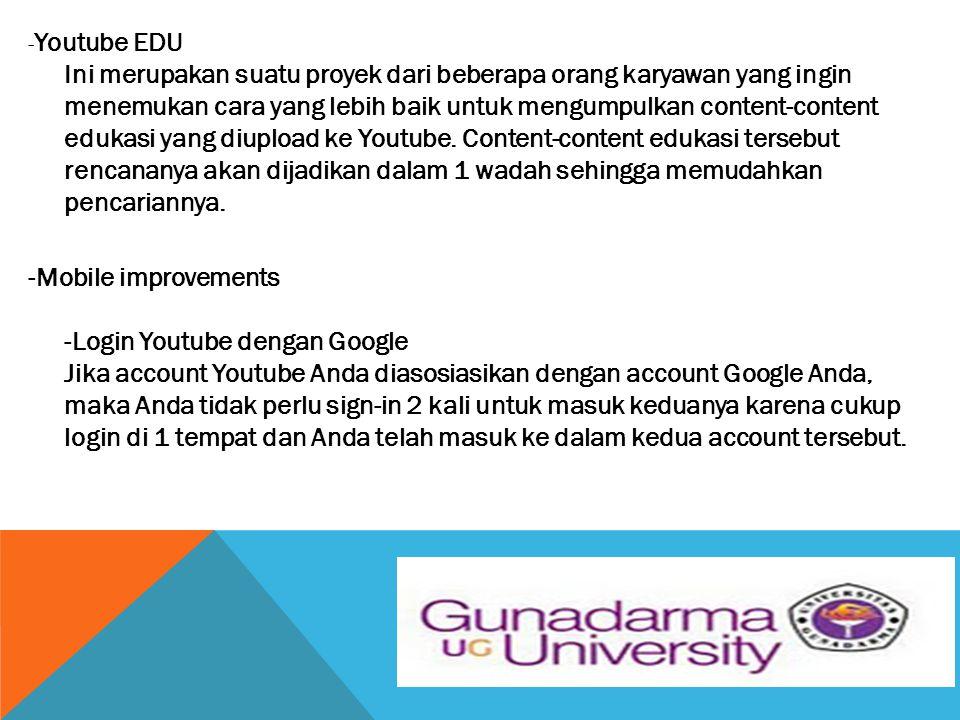 -Youtube EDU Ini merupakan suatu proyek dari beberapa orang karyawan yang ingin menemukan cara yang lebih baik untuk mengumpulkan content-content edukasi yang diupload ke Youtube. Content-content edukasi tersebut rencananya akan dijadikan dalam 1 wadah sehingga memudahkan pencariannya.