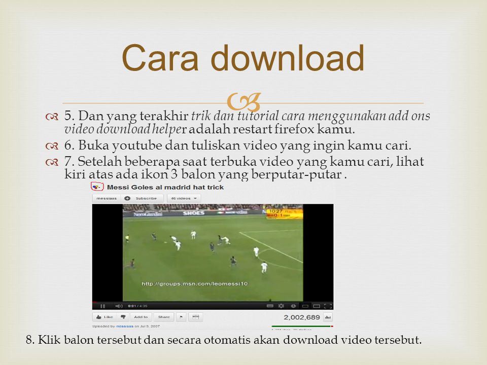 Cara download 5. Dan yang terakhir trik dan tutorial cara menggunakan add ons video download helper adalah restart firefox kamu.