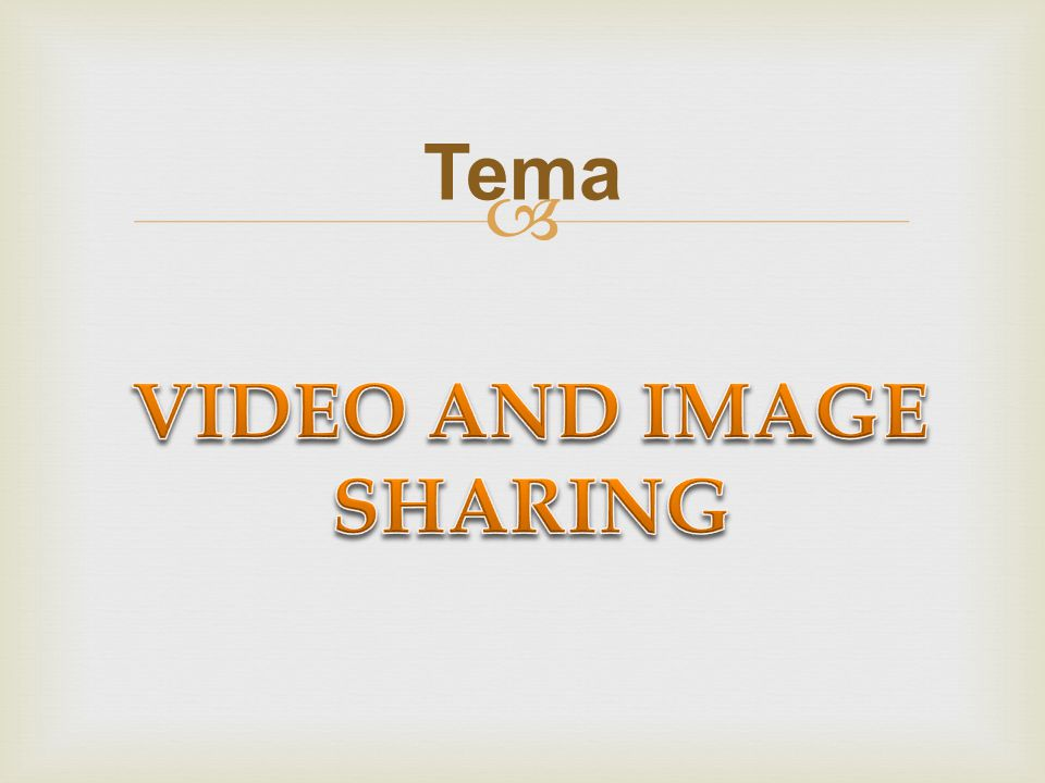 VIDEO AND IMAGE SHARING