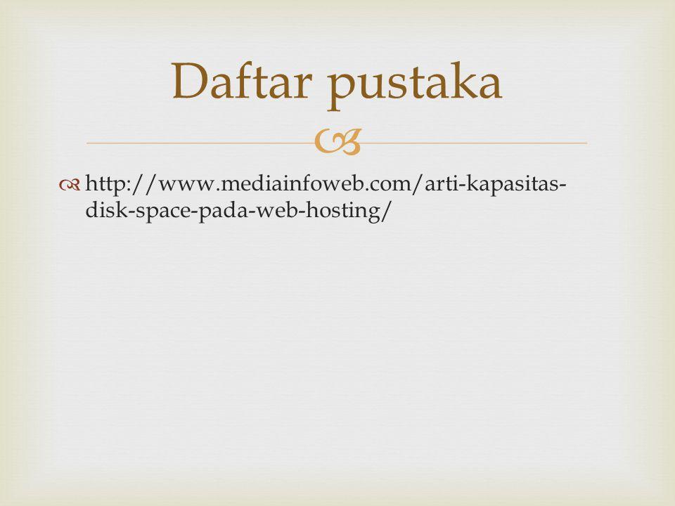 Daftar pustaka http://www.mediainfoweb.com/arti-kapasitas-disk-space-pada-web-hosting/