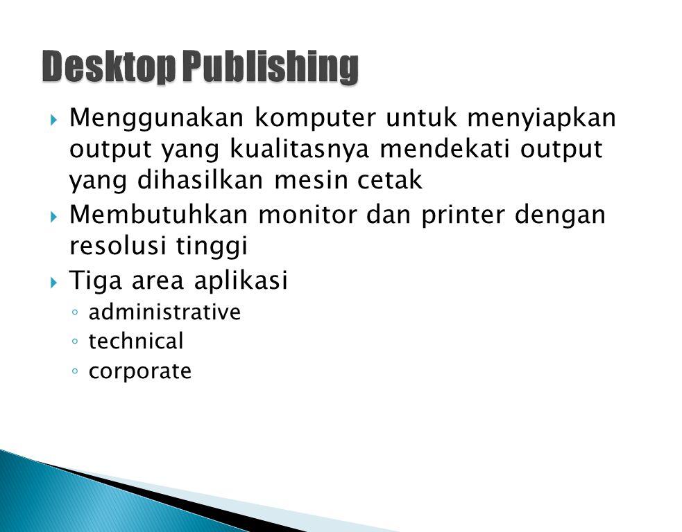 Desktop Publishing Menggunakan komputer untuk menyiapkan output yang kualitasnya mendekati output yang dihasilkan mesin cetak.