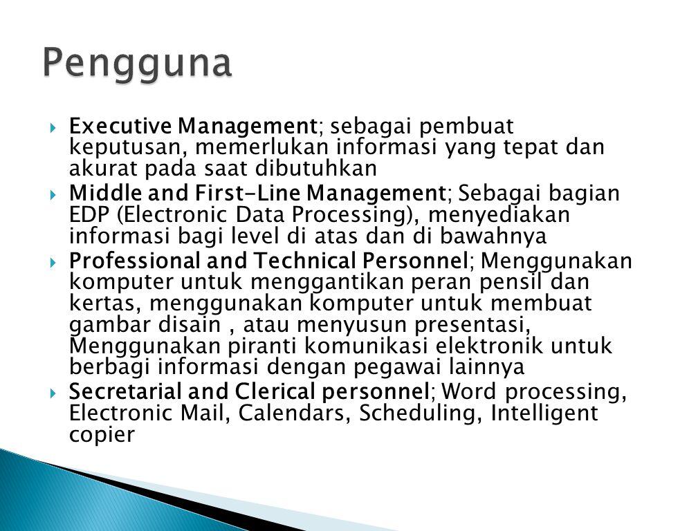 Pengguna Executive Management; sebagai pembuat keputusan, memerlukan informasi yang tepat dan akurat pada saat dibutuhkan.