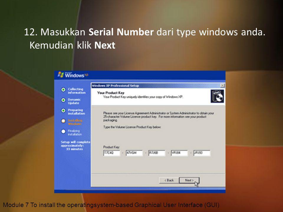 12. Masukkan Serial Number dari type windows anda. Kemudian klik Next