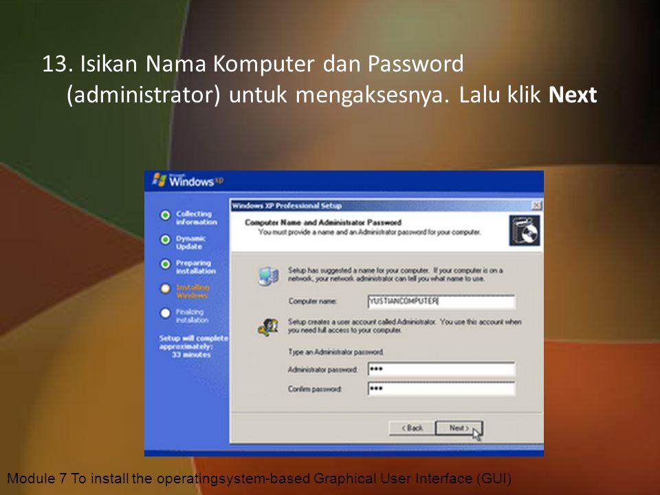 13. Isikan Nama Komputer dan Password (administrator) untuk mengaksesnya. Lalu klik Next