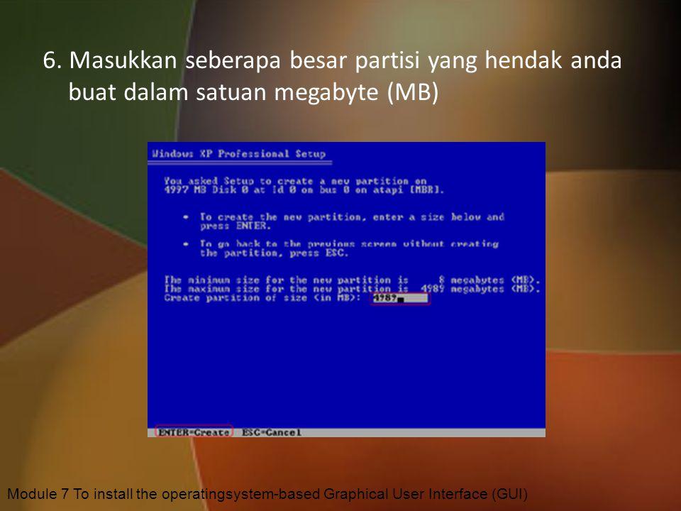6. Masukkan seberapa besar partisi yang hendak anda buat dalam satuan megabyte (MB)
