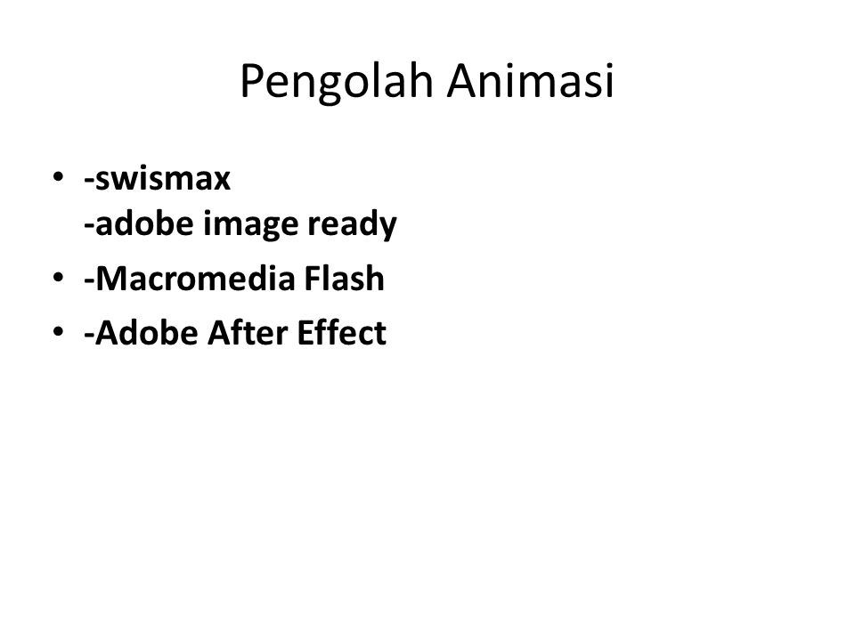 Pengolah Animasi -swismax -adobe image ready -Macromedia Flash