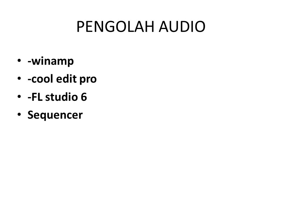 PENGOLAH AUDIO -winamp -cool edit pro -FL studio 6 Sequencer