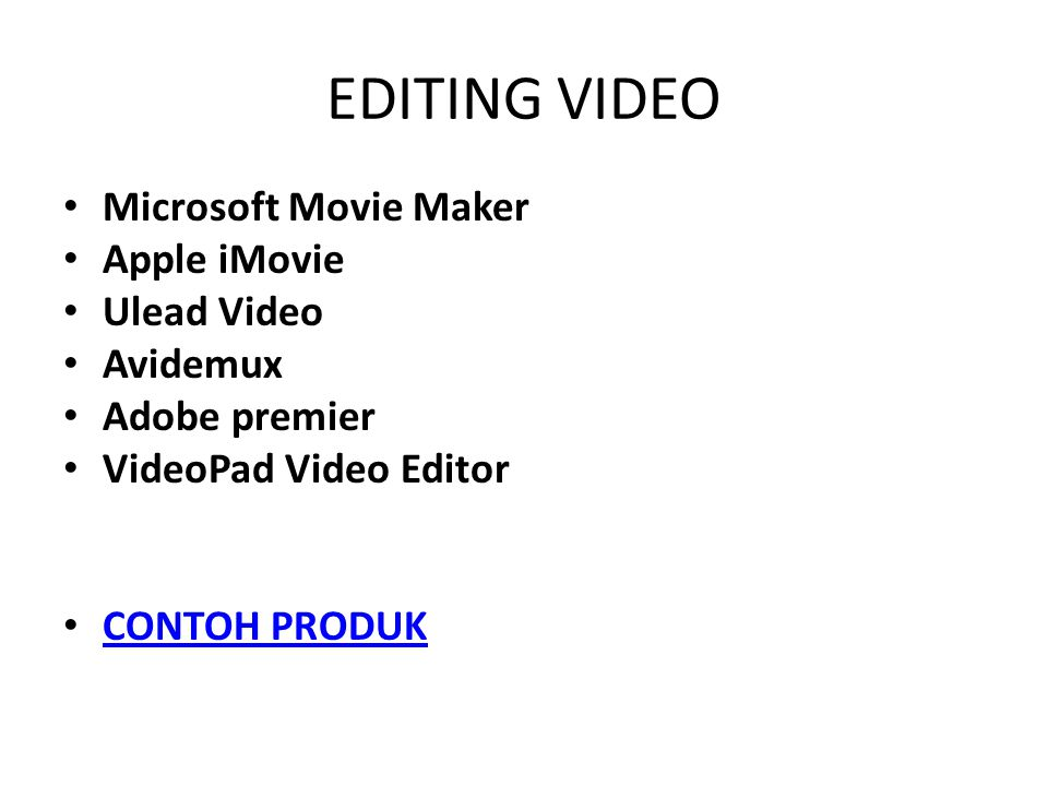 EDITING VIDEO Microsoft Movie Maker Apple iMovie Ulead Video Avidemux
