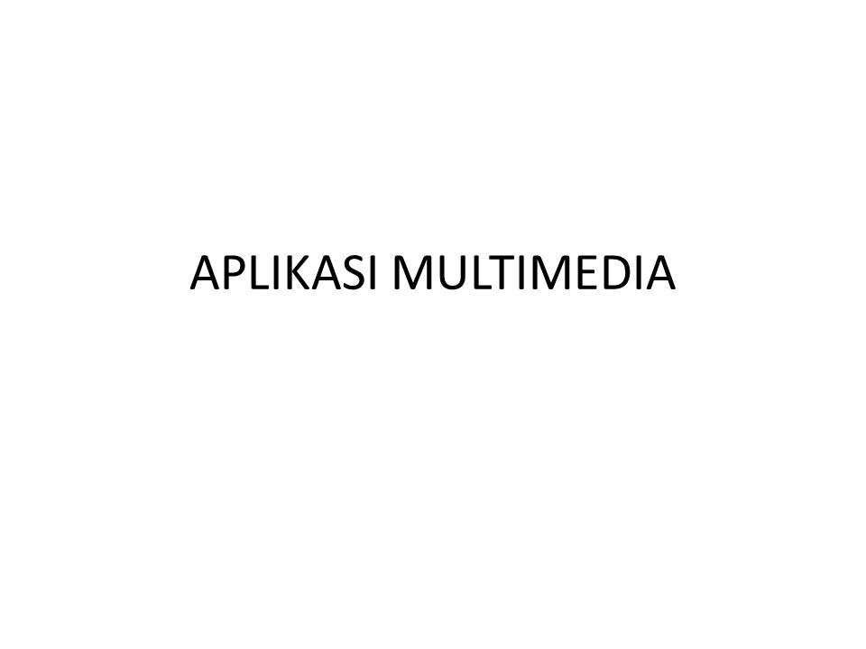 APLIKASI MULTIMEDIA