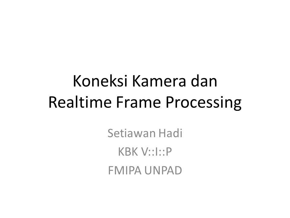 Koneksi Kamera dan Realtime Frame Processing
