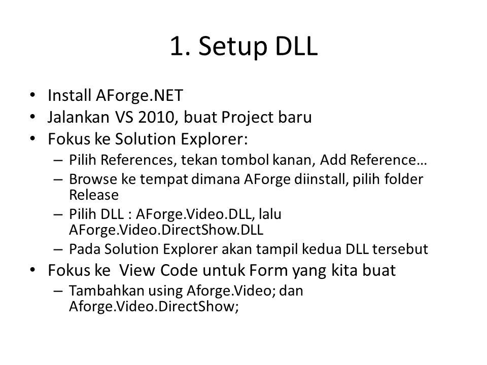 1. Setup DLL Install AForge.NET Jalankan VS 2010, buat Project baru