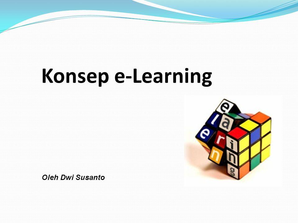 Konsep e-Learning Oleh Dwi Susanto 1 1