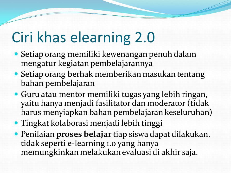 Ciri khas elearning 2.0 Setiap orang memiliki kewenangan penuh dalam mengatur kegiatan pembelajarannya.