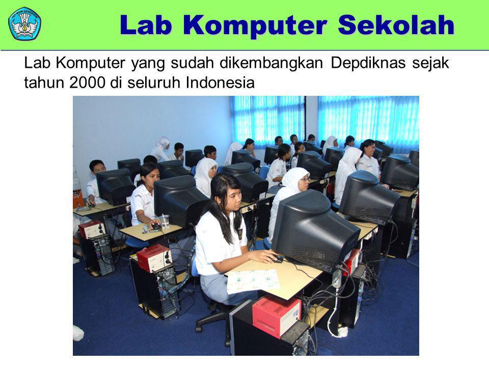 Lab Komputer Sekolah Lab Komputer yang sudah dikembangkan Depdiknas sejak tahun 2000 di seluruh Indonesia.