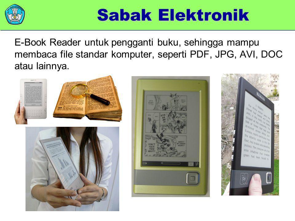 Sabak Elektronik E-Book Reader untuk pengganti buku, sehingga mampu membaca file standar komputer, seperti PDF, JPG, AVI, DOC atau lainnya.