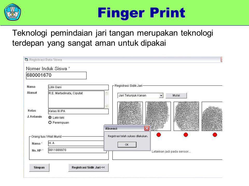 Finger Print Teknologi pemindaian jari tangan merupakan teknologi terdepan yang sangat aman untuk dipakai.