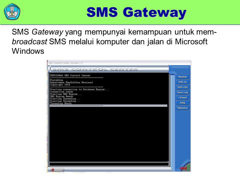 SMS Gateway SMS Gateway yang mempunyai kemampuan untuk mem-broadcast SMS melalui komputer dan jalan di Microsoft Windows.