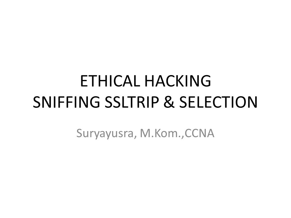 ETHICAL HACKING SNIFFING SSLTRIP & SELECTION