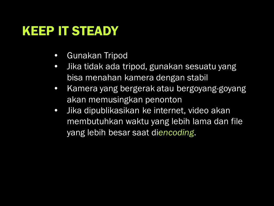 KEEP IT STEADY Gunakan Tripod