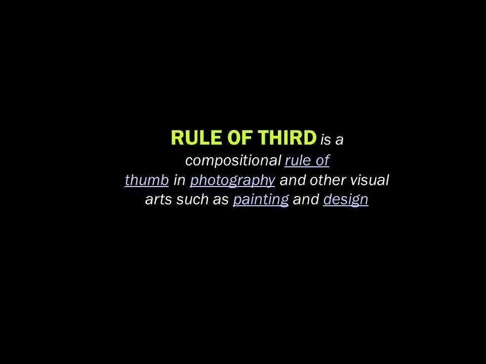 RULE OF THIRD is a compositional rule of thumb in photography and other visual arts such as painting and design
