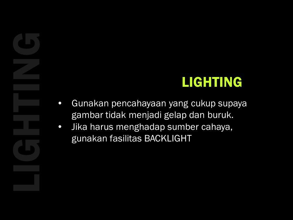 LIGHTING LIGHTING. Gunakan pencahayaan yang cukup supaya gambar tidak menjadi gelap dan buruk.