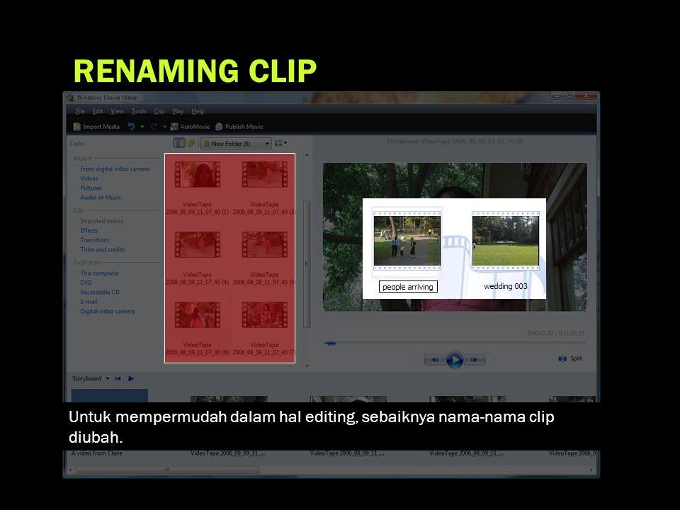 RENAMING CLIP Untuk mempermudah dalam hal editing, sebaiknya nama-nama clip diubah.