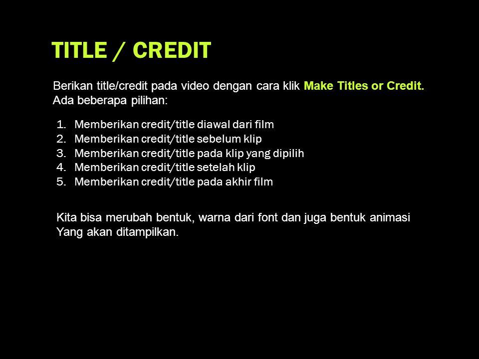 TITLE / CREDIT Berikan title/credit pada video dengan cara klik Make Titles or Credit. Ada beberapa pilihan:
