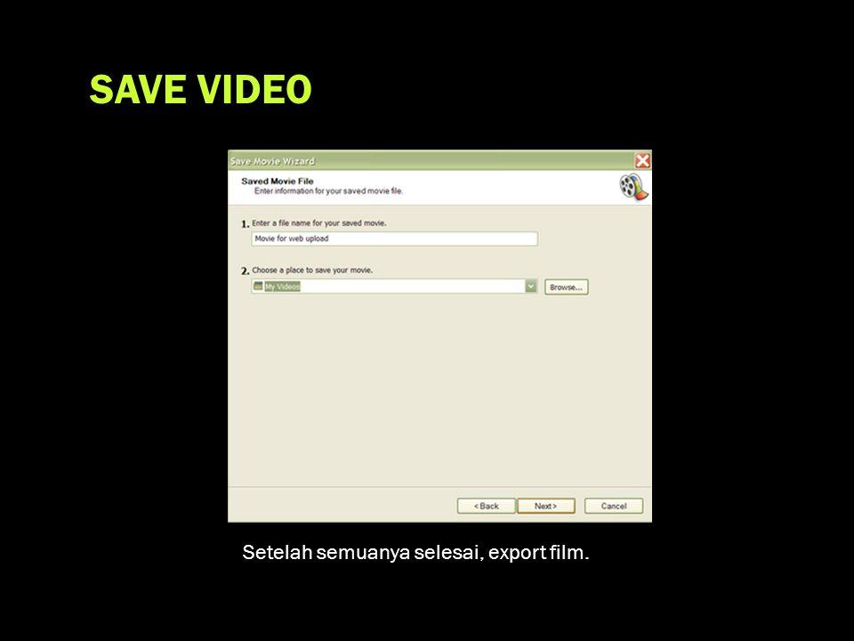 SAVE VIDEO Setelah semuanya selesai, export film.