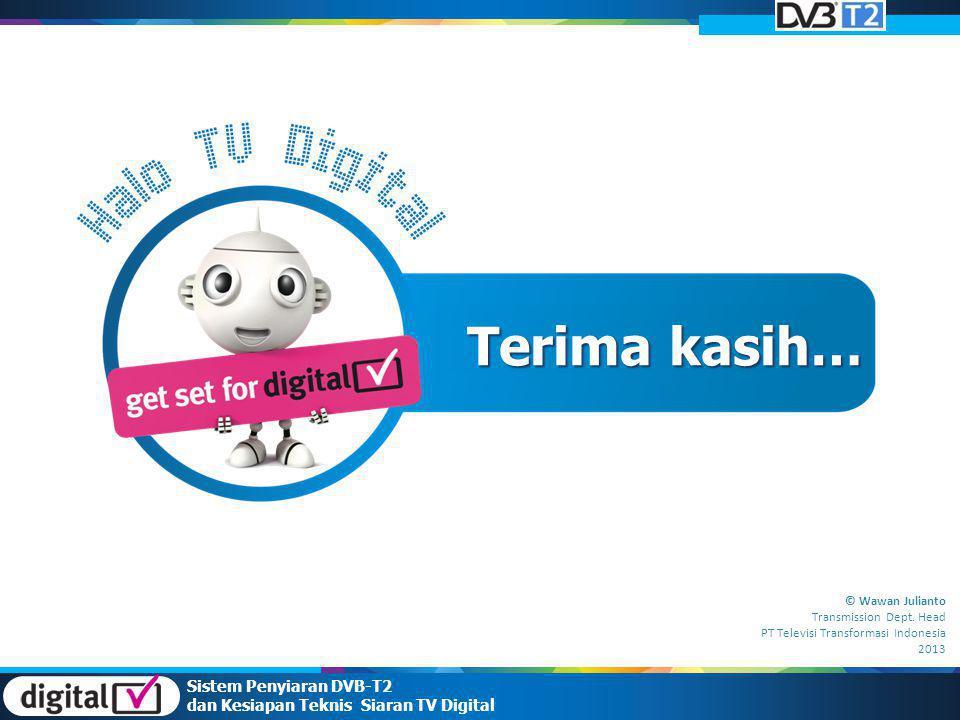 Terima kasih… Sistem Penyiaran DVB-T2