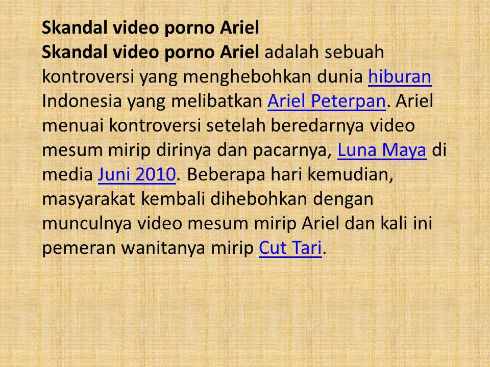 Skandal video porno Ariel Skandal video porno Ariel adalah sebuah kontroversi yang menghebohkan dunia hiburan Indonesia yang melibatkan Ariel Peterpan.