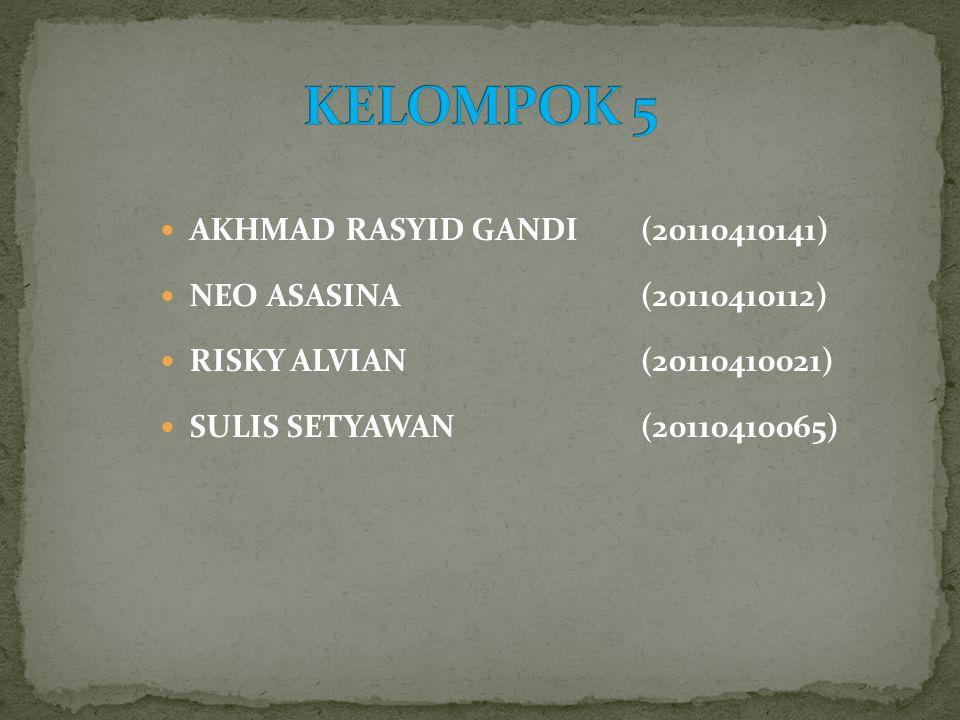 KELOMPOK 5 AKHMAD RASYID GANDI (20110410141) NEO ASASINA (20110410112)