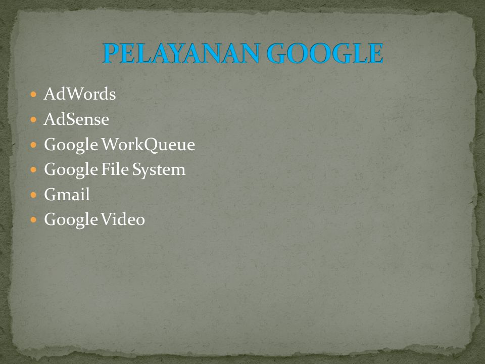PELAYANAN GOOGLE AdWords AdSense Google WorkQueue Google File System