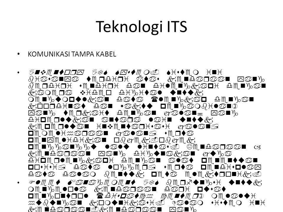 Teknologi ITS KOMUNIKASI TAMPA KABEL