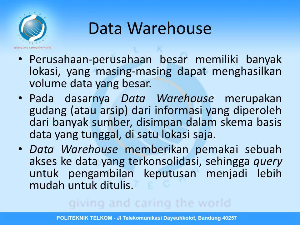 Data Warehouse Perusahaan-perusahaan besar memiliki banyak lokasi, yang masing-masing dapat menghasilkan volume data yang besar.