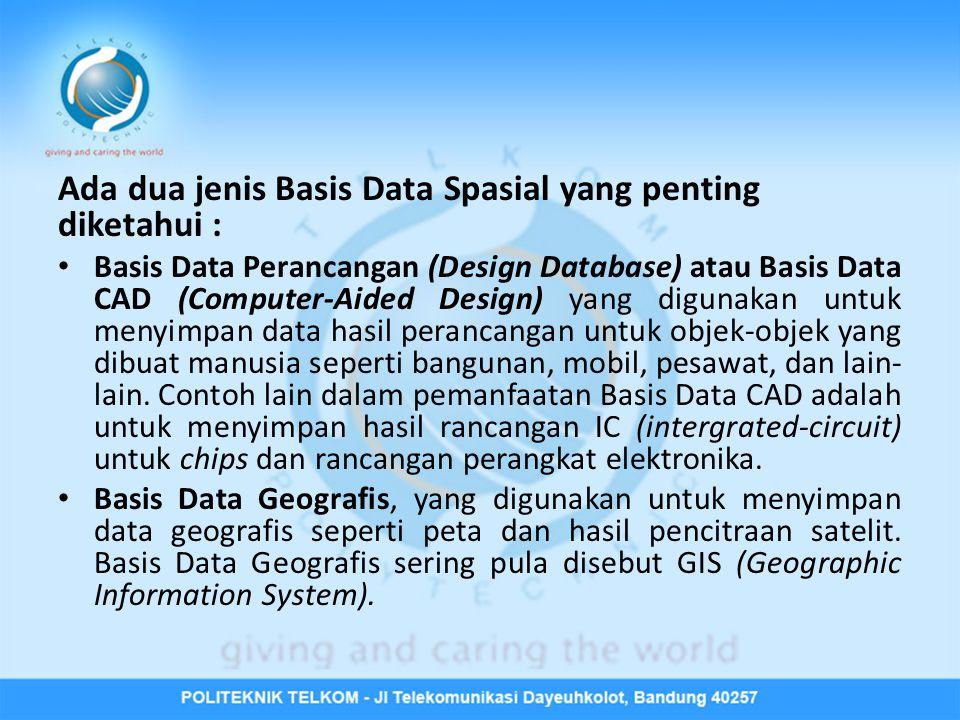 Ada dua jenis Basis Data Spasial yang penting diketahui :