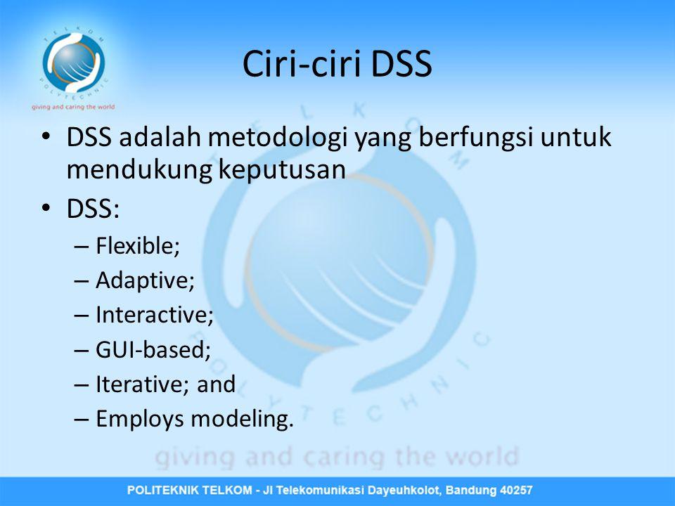 Ciri-ciri DSS DSS adalah metodologi yang berfungsi untuk mendukung keputusan. DSS: Flexible; Adaptive;