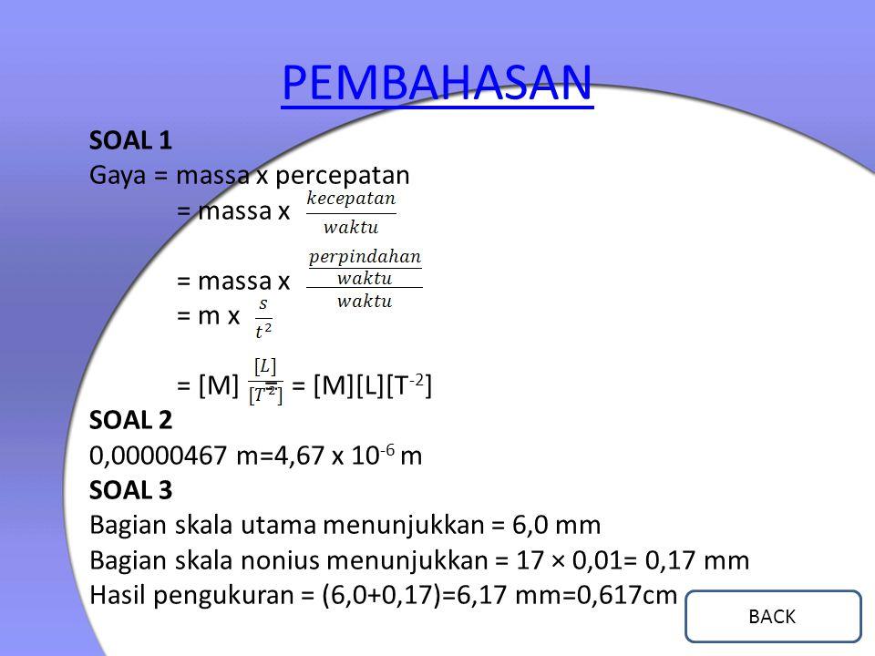 PEMBAHASAN SOAL 1 Gaya = massa x percepatan = massa x = m x