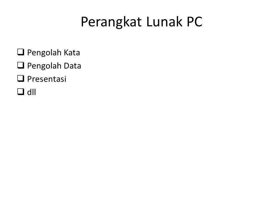 Perangkat Lunak PC Pengolah Kata Pengolah Data Presentasi dll