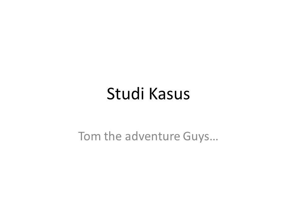 Tom the adventure Guys…