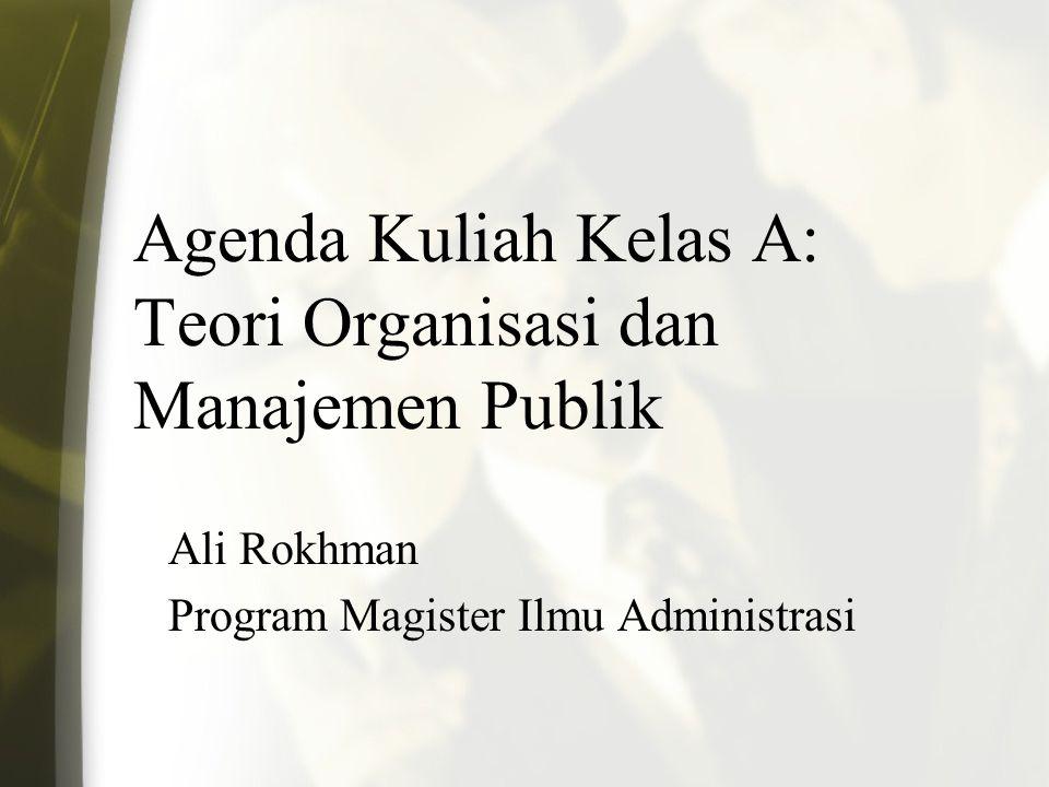 Agenda Kuliah Kelas A: Teori Organisasi dan Manajemen Publik