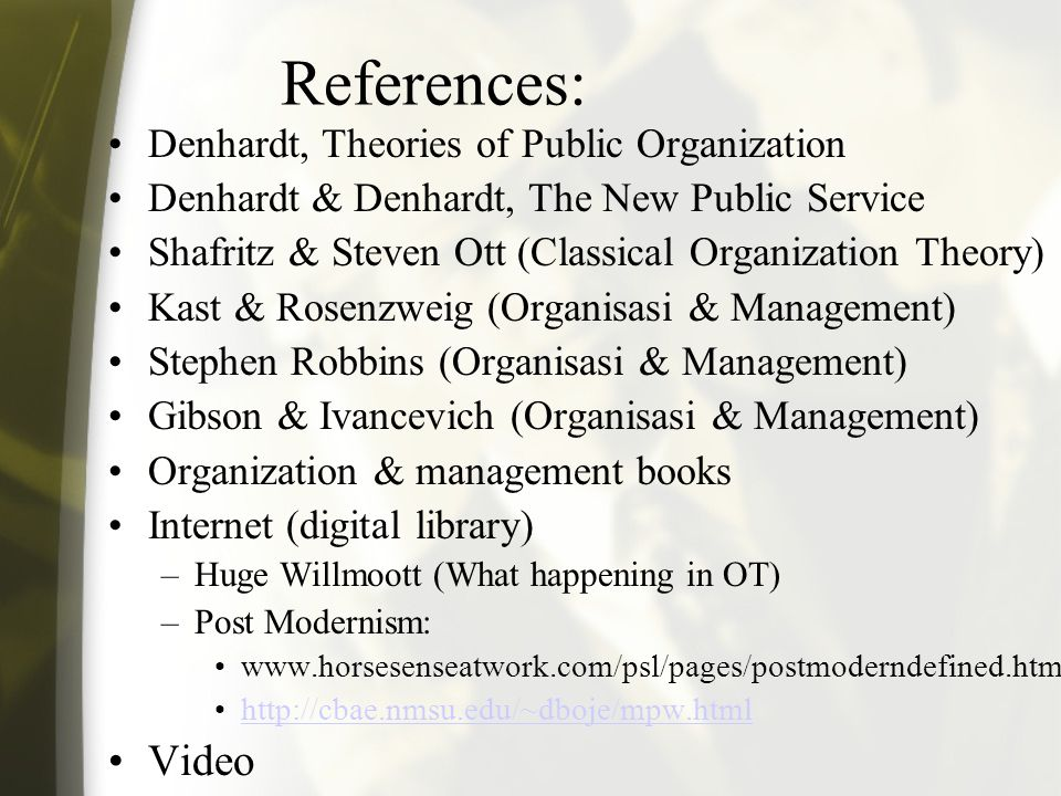 References: Video Denhardt, Theories of Public Organization