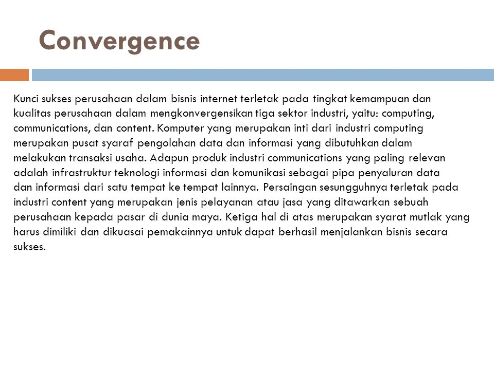 Convergence Kunci sukses perusahaan dalam bisnis internet terletak pada tingkat kemampuan dan.