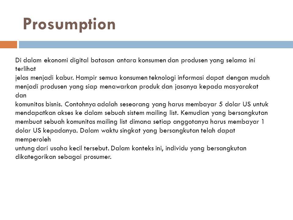 Prosumption Di dalam ekonomi digital batasan antara konsumen dan produsen yang selama ini terlihat.