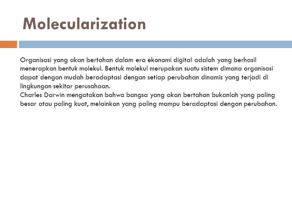Molecularization Organisasi yang akan bertahan dalam era ekonomi digital adalah yang berhasil.